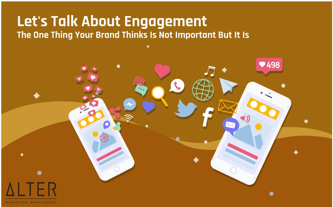 Let's Talk About Engagement – The One Thing Your Brand Thinks Is Not Important But It Is!