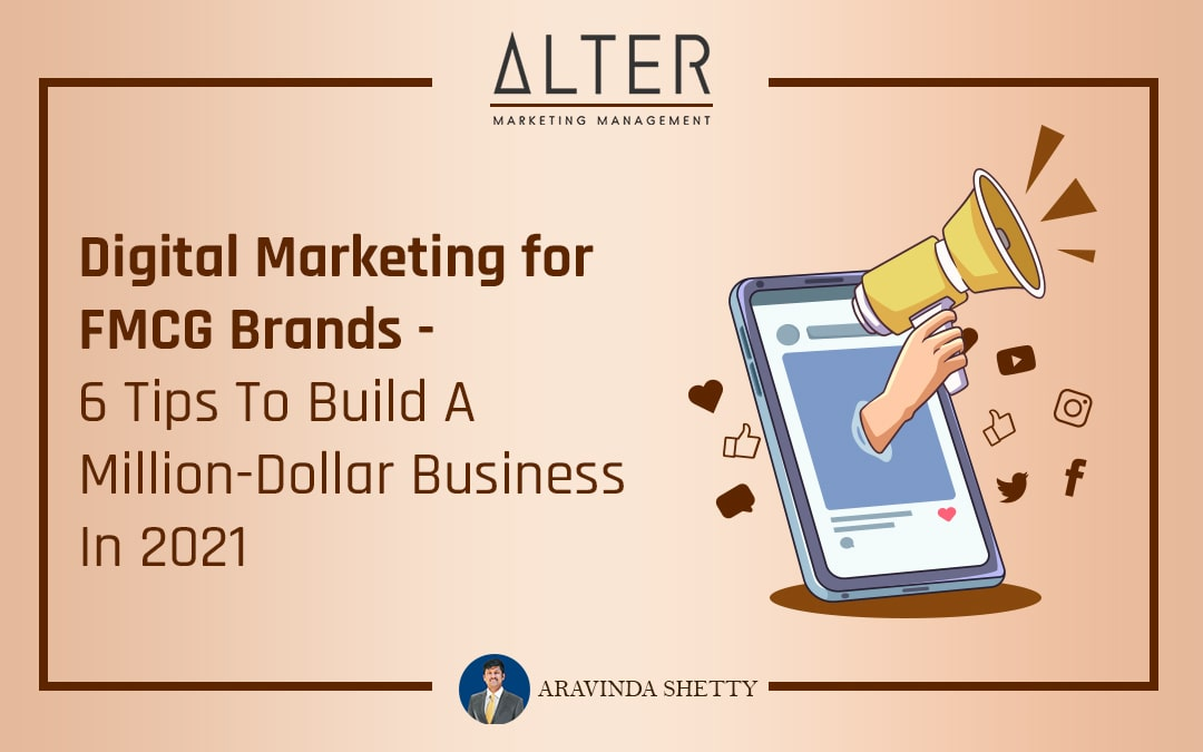 Digital Marketing For FMCG Brands : 6 Tips To Build A Million-Dollar Business In 2021