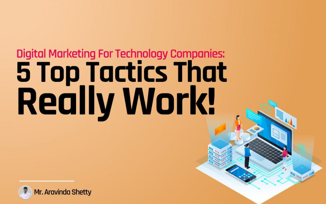 Digital Marketing for Technology Companies: 5 Top Tactics That Really Work!